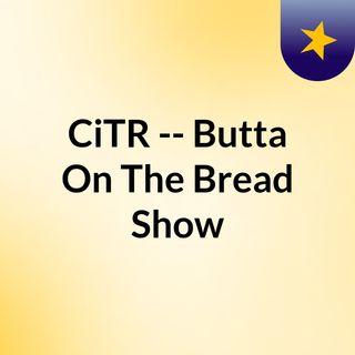 CiTR -- Butta On The Bread Show