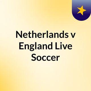 Netherlands v England Live Soccer