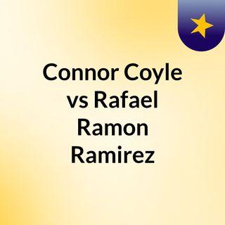 #Connor Coyle vs Rafael Ramon Ramirez