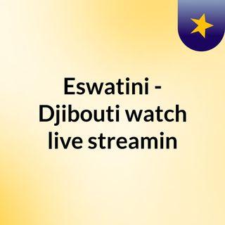 Eswatini - Djibouti watch live streamin