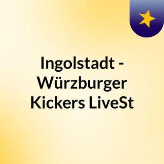 Ingolstadt - Würzburger Kickers LiveSt
