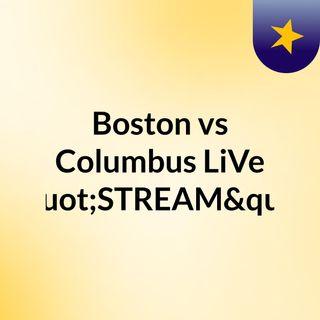 "Boston vs Columbus LiVe ""STREAM"""