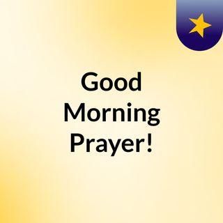 Good Morning Prayer!