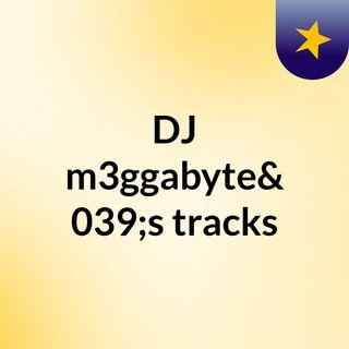 DJ m3ggabyte's tracks