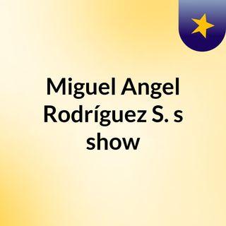 Miguel Angel Rodríguez S.'s show