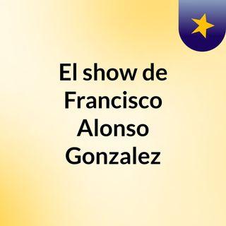 El show de Francisco Alonso Gonzalez