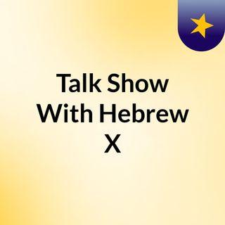 Talk Show With Hebrew X