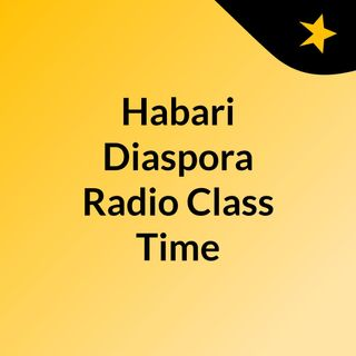 Habari Diaspora Radio Class Time