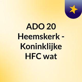 ADO '20 Heemskerk - Koninklijke HFC wat