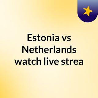 Estonia vs Netherlands watch live strea