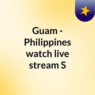 Guam - Philippines watch live stream  S