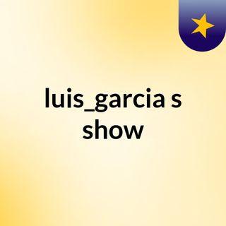 luis_garcia's show