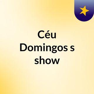 Céu Domingos's show