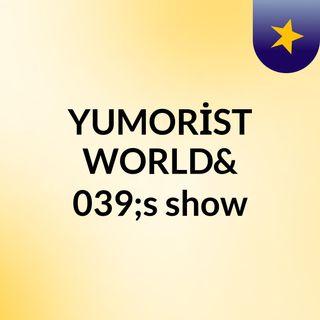 YUMORİST WORLD's show