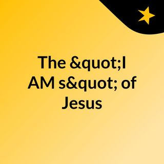 "The ""I AM's"" of Jesus"