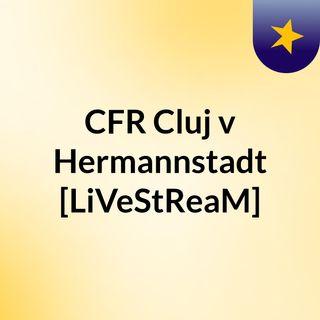 CFR Cluj v Hermannstadt [LiVeStReaM]