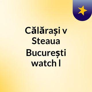 Călărași v Steaua București watch l