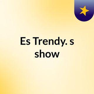 Es Trendy