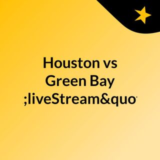"Houston vs Green Bay ""liveStream""(live)"