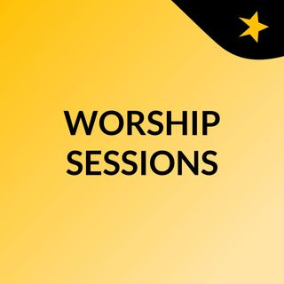 WORSHIP SESSIONS