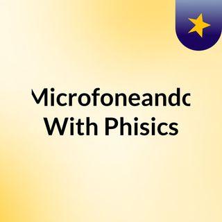 Microfoneando With Phisics