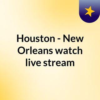 Houston - New Orleans watch live stream