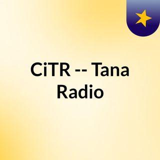 CiTR -- Tana Radio