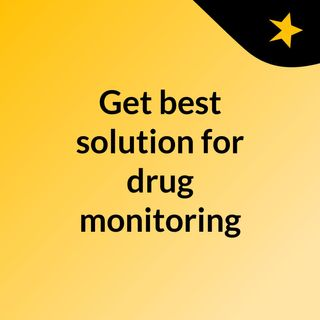 Get best solution for drug monitoring
