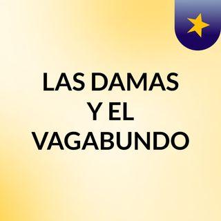 LAS DAMAS Y EL VAGABUNDO