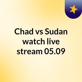 Chad vs Sudan watch live stream   05.09
