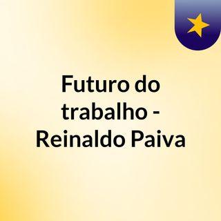 Futuro do trabalho - Reinaldo Paiva
