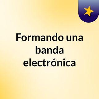 Formando una banda electrónica