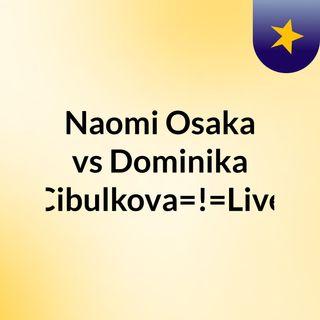 Naomi Osaka vs Dominika Cibulkova=!=Live