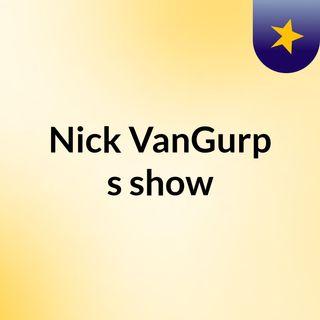 Nick VanGurp's show