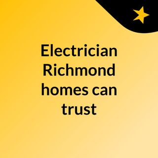 Electrician Richmond homes can trust - click now