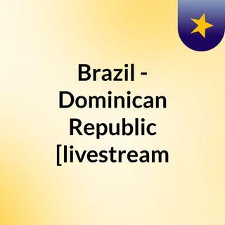 Brazil - Dominican Republic [livestream