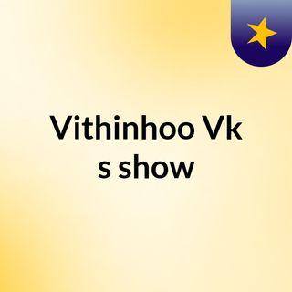 Vithinhoo Vk's show
