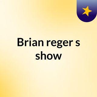 Brian reger's show