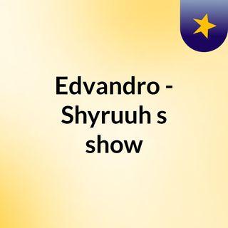 Edvandro - Shyruuh's show