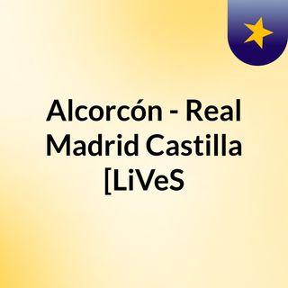 Alcorcón - Real Madrid Castilla [LiVeS