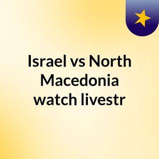 Israel vs North Macedonia watch livestr