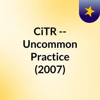 CiTR -- Uncommon Practice (2007)