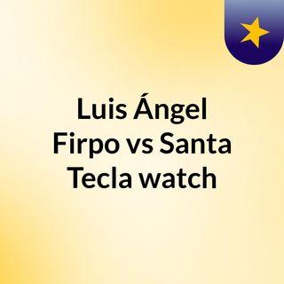Luis Ángel Firpo vs Santa Tecla watch