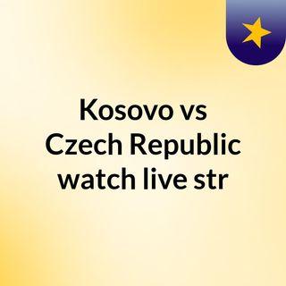 Kosovo vs Czech Republic watch live str