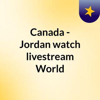Canada - Jordan watch livestream World