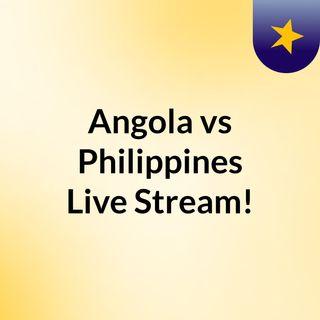 Angola vs Philippines Live Stream!