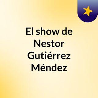 El show de Nestor Gutiérrez Méndez