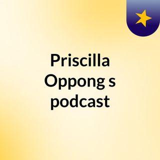 Episode 3 - Priscilla Oppong's podcast