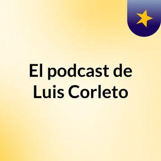 Episodio 1 - El podcast de Luis Corleto