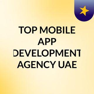 TOP MOBILE APP DEVELOPMENT AGENCY UAE